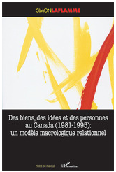 Des Biens, des idées et des personnes au Canada, 1981-1995. Analyse macrologique relationnelle
